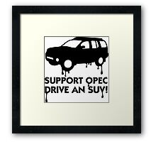 Support OPEC. Buy an SUV! Framed Print