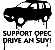 Support OPEC. Buy an SUV! Photographic Print