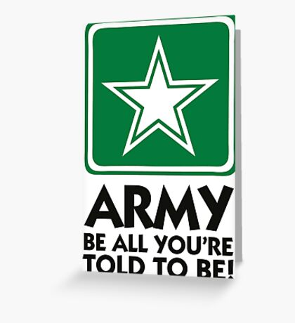 The Army: Do what you re told. Greeting Card