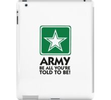 The Army: Do what you re told. iPad Case/Skin