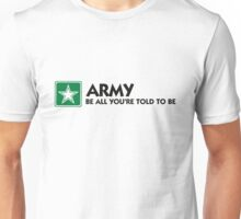 The Army: Do what you re told. Unisex T-Shirt