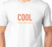 Cool Cool Cool Cool Unisex T-Shirt