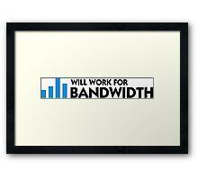 I work for bandwidth Framed Print