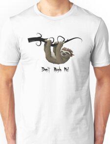 SLOTH:  Don't rush me! Unisex T-Shirt