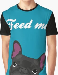 Feed me! Graphic T-Shirt