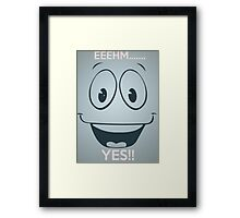 YESMAN TELL.... YES!! Framed Print
