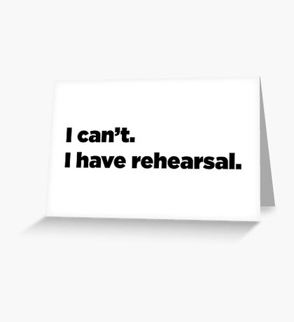 I can't. I have rehearsal. Greeting Card