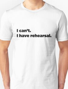 I can't. I have rehearsal. T-Shirt