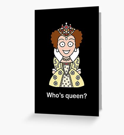 Who's Queen? Greeting Card