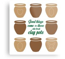 Good Things Come to Those Who Break Clay Pots Metal Print