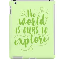 The world is ours to EXPLORE  iPad Case/Skin