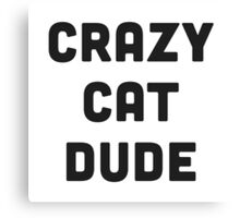 Crazy Cat Dude Canvas Print