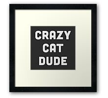 Crazy Cat Dude Framed Print