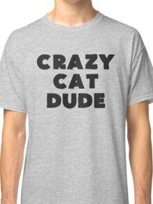 Crazy Cat Dude Classic T-Shirt