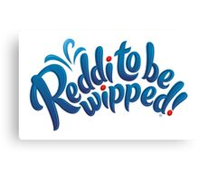 Reddi to be wipped! Canvas Print