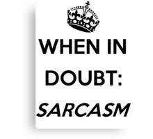 When In Doubt - Sarcasm ; Original Edition Canvas Print