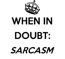 When In Doubt - Sarcasm ; Original Edition Photographic Print