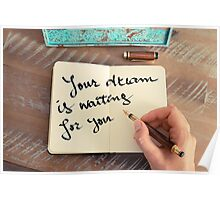 Motivational concept with handwritten text YOUR DREAM IS WAITING FOR YOU Poster