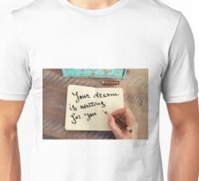 Motivational concept with handwritten text YOUR DREAM IS WAITING FOR YOU Unisex T-Shirt