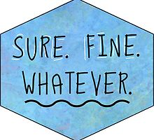 Sure. Fine. Whatever. by misspimpernel