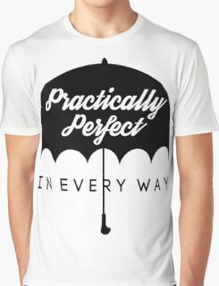 Practically Perfect In Every Way! Graphic T-Shirt