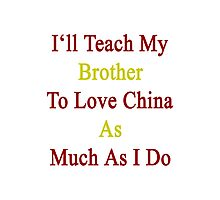 I'll Teach My Brother To Love China As Much As I Do  Photographic Print