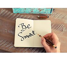 Motivational concept with handwritten text BE SMART Photographic Print