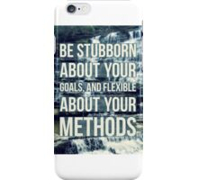 Be stubborn about your methods iPhone Case/Skin