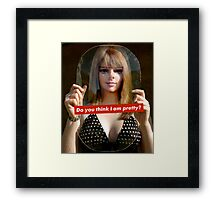 Do you think I am pretty? Framed Print