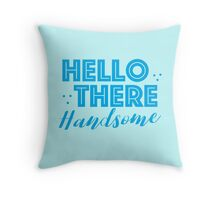 HELLO THERE HANDSOME Throw Pillow