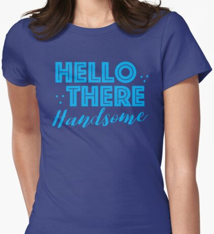HELLO THERE HANDSOME Womens Fitted T-Shirt