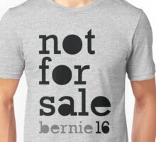 Bernie 2016 Shirt - Not For Sale Bernie Sanders 16 T Shirt Unisex T-Shirt