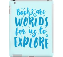 Books are worlds for us to EXPLORE iPad Case/Skin