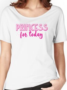 Princess for a DAY Women's Relaxed Fit T-Shirt