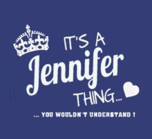 It's a Jennifer Thing , you wouldn't understand !! by trendshirt