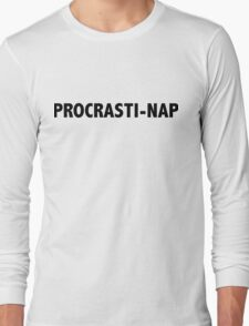 Why work when you can nap? Long Sleeve T-Shirt