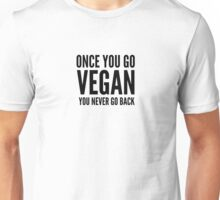 Once you go Vegan . . . . Unisex T-Shirt