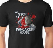 We stop at pancakes house Unisex T-Shirt