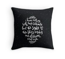 I Know Nothing With Any Certainty, But The Sight Of The Stars Makes Me Dream Throw Pillow