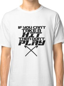 If You Can't Take A Hit, Don't Play Classic T-Shirt