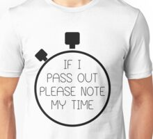 If I Pass Out Please Note My Time! Unisex T-Shirt
