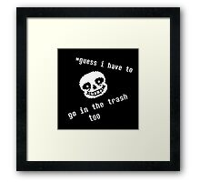 Guess i have to go in the trash too Framed Print