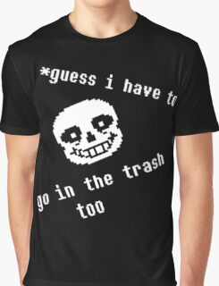 Guess i have to go in the trash too Graphic T-Shirt