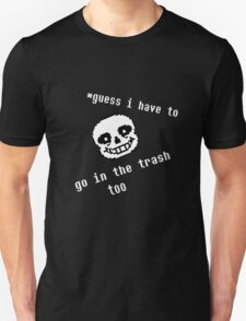 Guess i have to go in the trash too T-Shirt