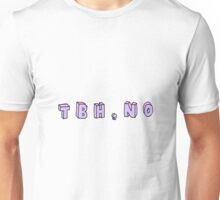 tbh, no Unisex T-Shirt
