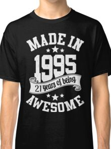 Made in 1995 , 21 Years of Being Awesome T Shirt & Hoodies - 2016 Birthday Classic T-Shirt