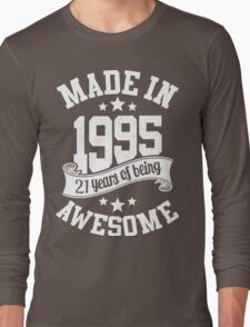 Made in 1995 , 21 Years of Being Awesome T Shirt & Hoodies - 2016 Birthday Long Sleeve T-Shirt