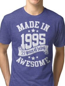 Made in 1995 , 21 Years of Being Awesome T Shirt & Hoodies - 2016 Birthday Tri-blend T-Shirt