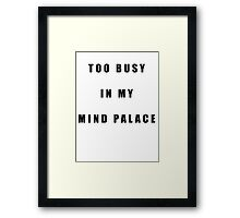 Sherlock Too busy in my mind palace Framed Print