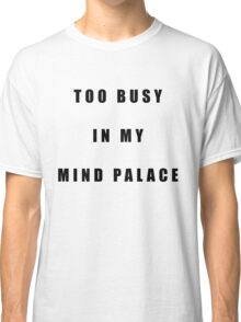 Sherlock Too busy in my mind palace Classic T-Shirt
